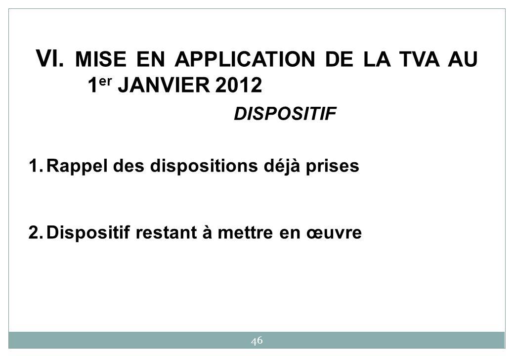 1.Rappel des dispositions déjà prises 2.Dispositif restant à mettre en œuvre 46 VI.