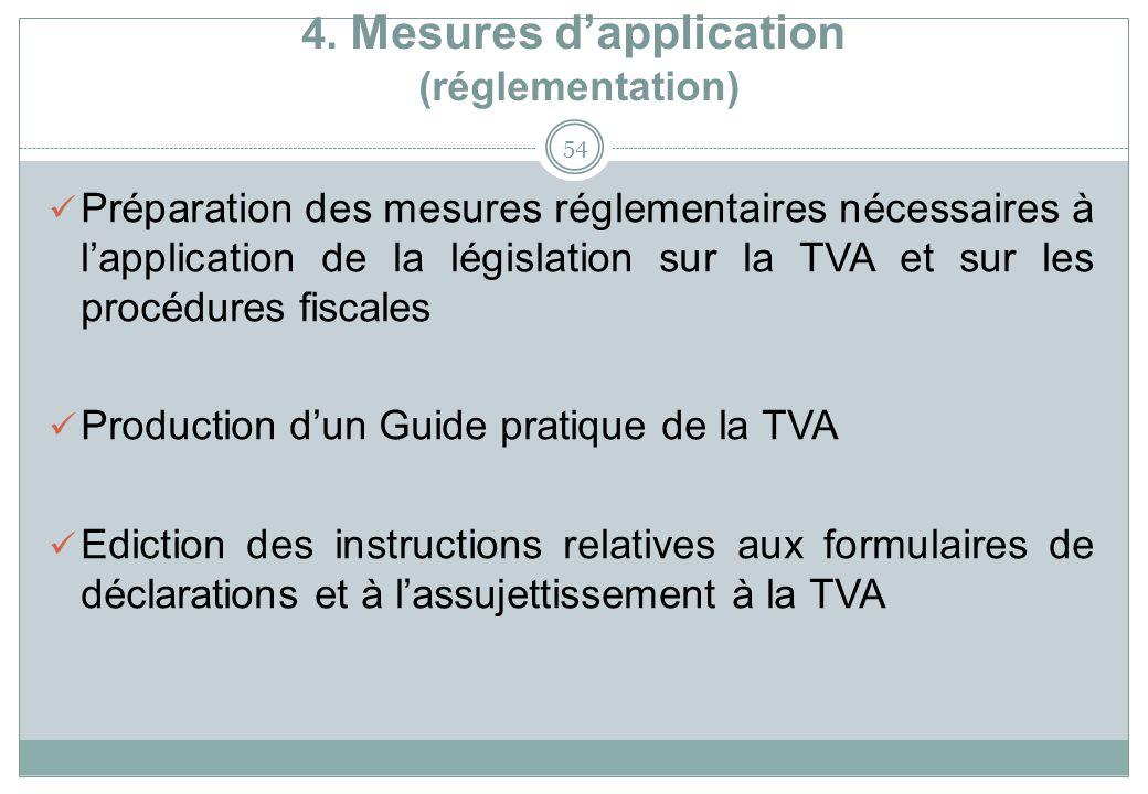 4. Mesures dapplication (réglementation) 54 Préparation des mesures réglementaires nécessaires à lapplication de la législation sur la TVA et sur les