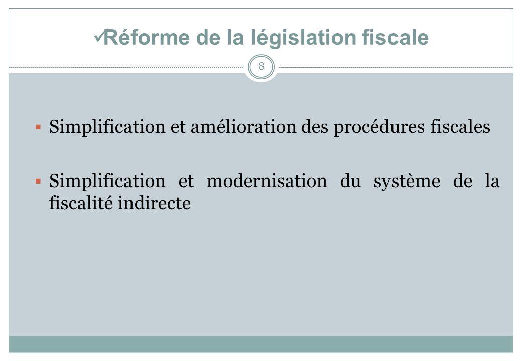 Réforme de la législation fiscale 8 Simplification et amélioration des procédures fiscales Simplification et modernisation du système de la fiscalité