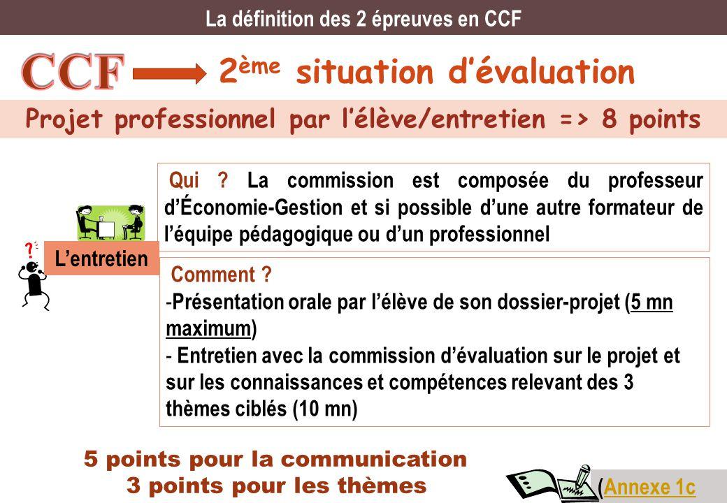 2 ème situation dévaluation Projet professionnel par lélève/entretien => 8 points La définition des 2 épreuves en CCF Qui ? La commission est composée