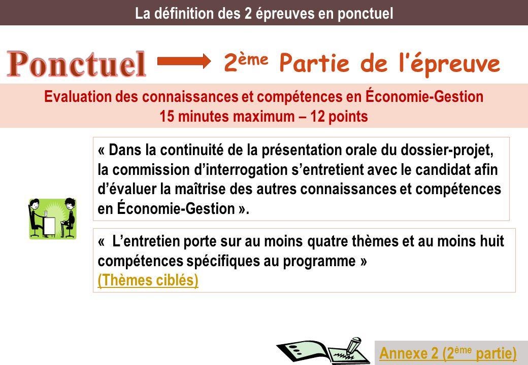 2 ème Partie de lépreuve La définition des 2 épreuves en ponctuel Evaluation des connaissances et compétences en Économie-Gestion 15 minutes maximum –