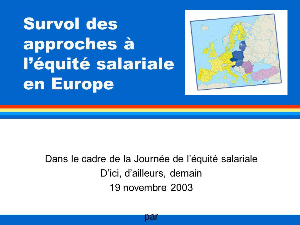 Survol des approches à léquité salariale en Europe Dans le cadre de la Journée de léquité salariale Dici, dailleurs, demain 19 novembre 2003 par Ariane Tennant Université de Montréal