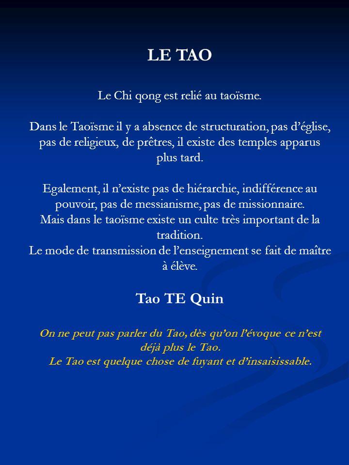 LE TAO Le Chi qong est relié au taoïsme. Dans le Taoïsme il y a absence de structuration, pas déglise, pas de religieux, de prêtres, il existe des tem