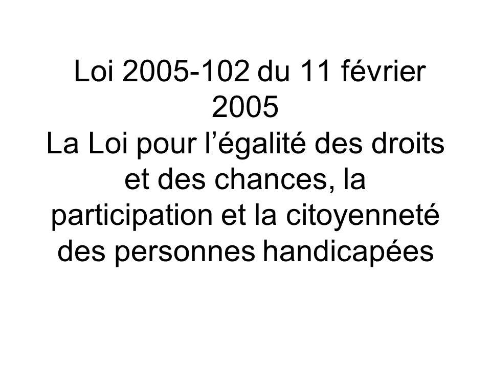 Loi 2005-102 du 11 février 2005 La Loi pour légalité des droits et des chances, la participation et la citoyenneté des personnes handicapées