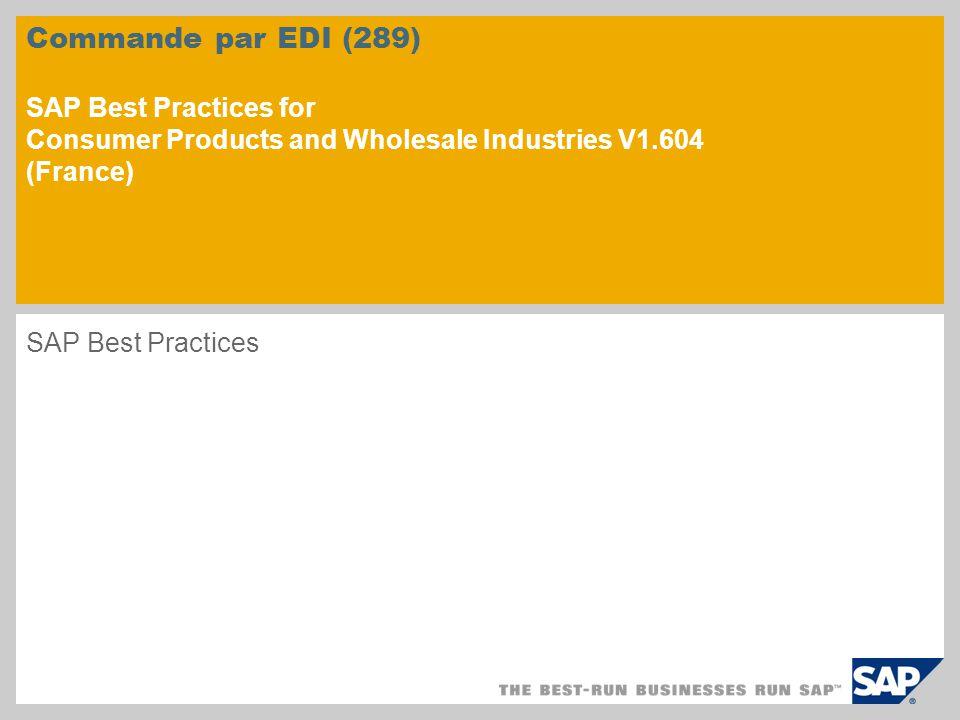 Commande par EDI (289) SAP Best Practices for Consumer Products and Wholesale Industries V1.604 (France) SAP Best Practices