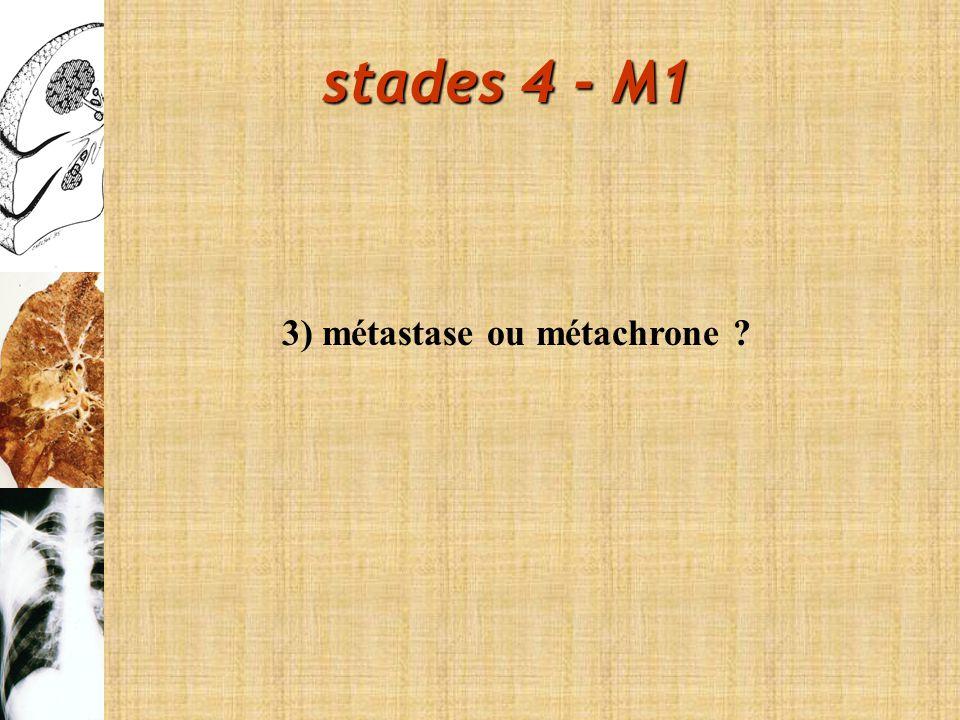 3) métastase ou métachrone ? stades 4 - M1