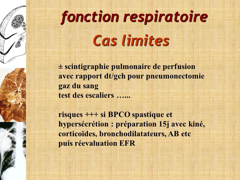fonction respiratoire Cas limites ± scintigraphie pulmonaire de perfusion avec rapport dt/gch pour pneumonectomie gaz du sang test des escaliers …...