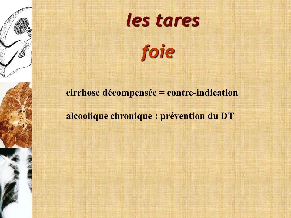 les tares foie cirrhose décompensée = contre-indication alcoolique chronique : prévention du DT