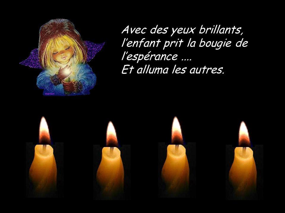 Nai pas peur, tant que jai ma flamme nous pourrons allumer les autres bougies,