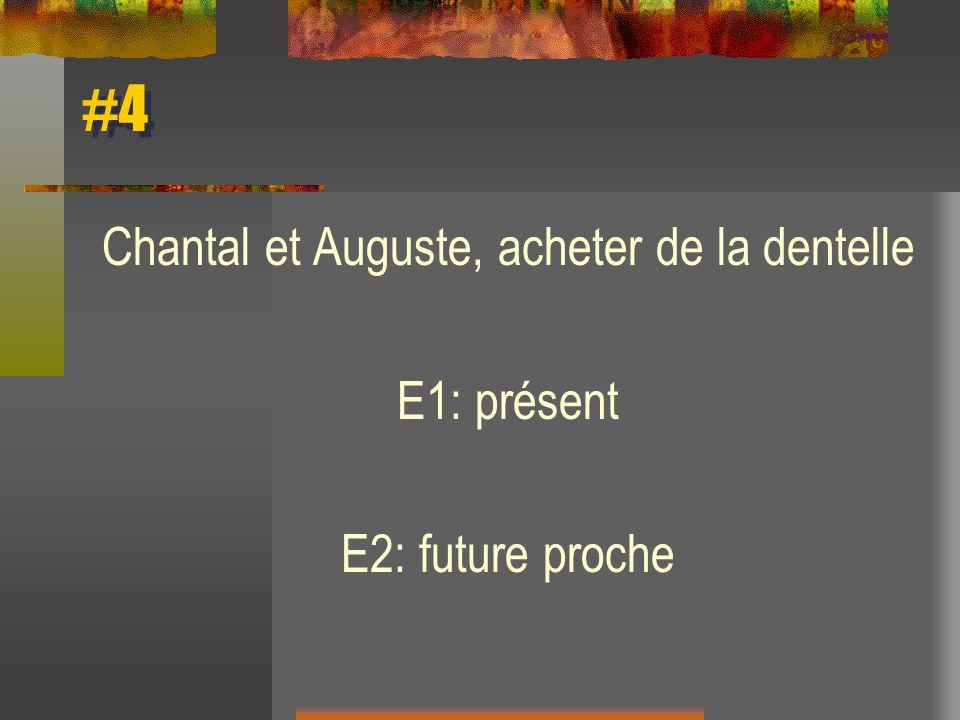 #4 Chantal et Auguste, acheter de la dentelle E1: présent E2: future proche