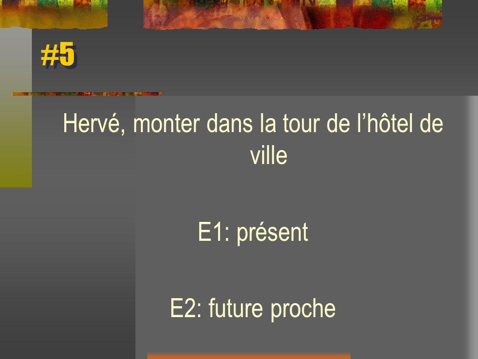 #5 Hervé, monter dans la tour de lhôtel de ville E1: présent E2: future proche