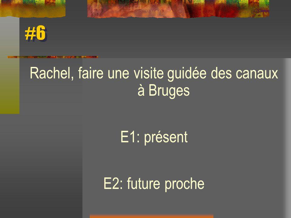 Rachel, faire une visite guidée des canaux à Bruges E1: présent E2: future proche #6