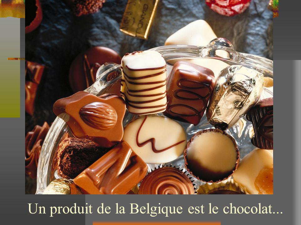 Un produit de la Belgique est le chocolat...