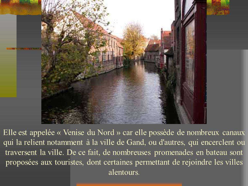 Elle est appelée « Venise du Nord » car elle possède de nombreux canaux qui la relient notamment à la ville de Gand, ou d autres, qui encerclent ou traversent la ville.