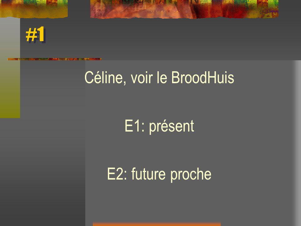 #1 Céline, voir le BroodHuis E1: présent E2: future proche