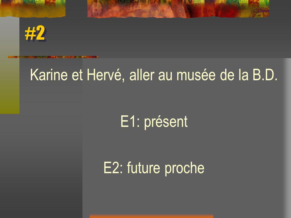 #2 Karine et Hervé, aller au musée de la B.D. E1: présent E2: future proche