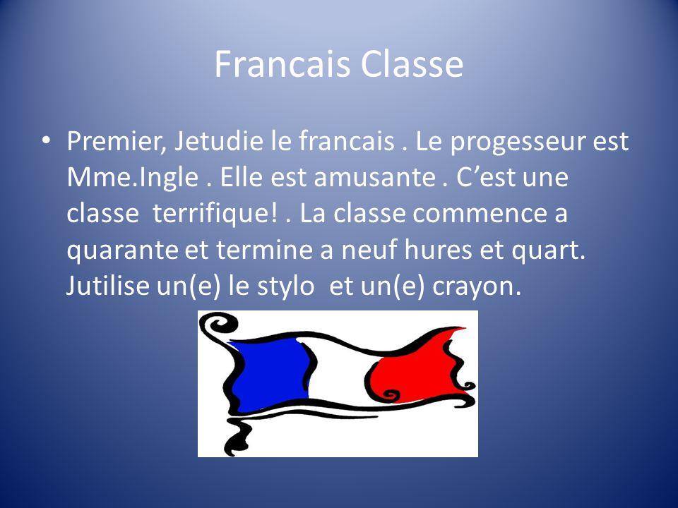 Francais Classe Premier, Jetudie le francais. Le progesseur est Mme.Ingle.
