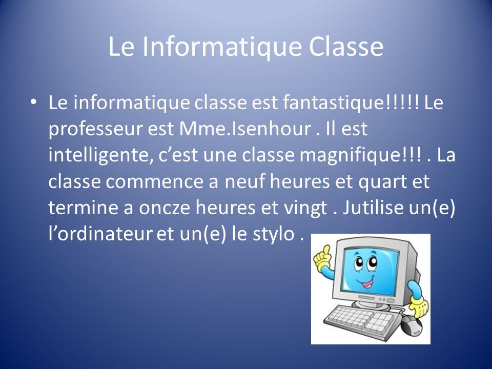 Le Informatique Classe Le informatique classe est fantastique!!!!.