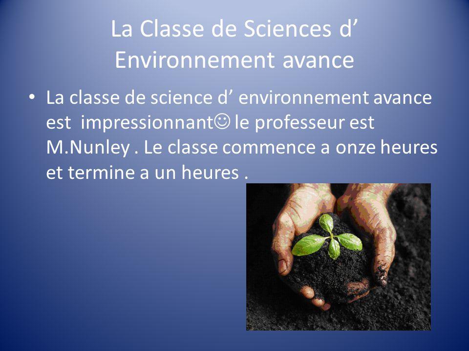 La Classe de Sciences d Environnement avance La classe de science d environnement avance est impressionnant le professeur est M.Nunley.