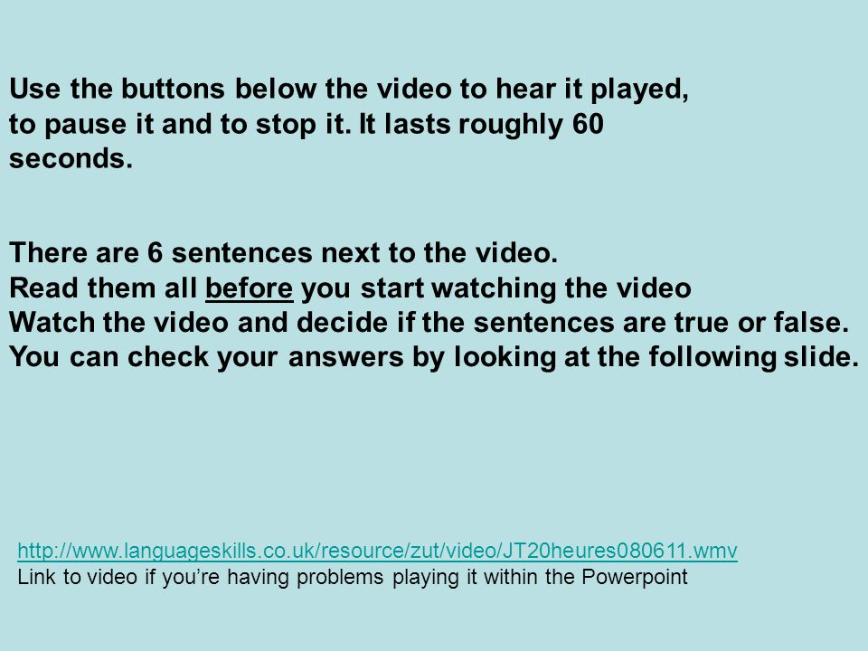 Use the buttons below the video to hear it played, to pause it and to stop it.