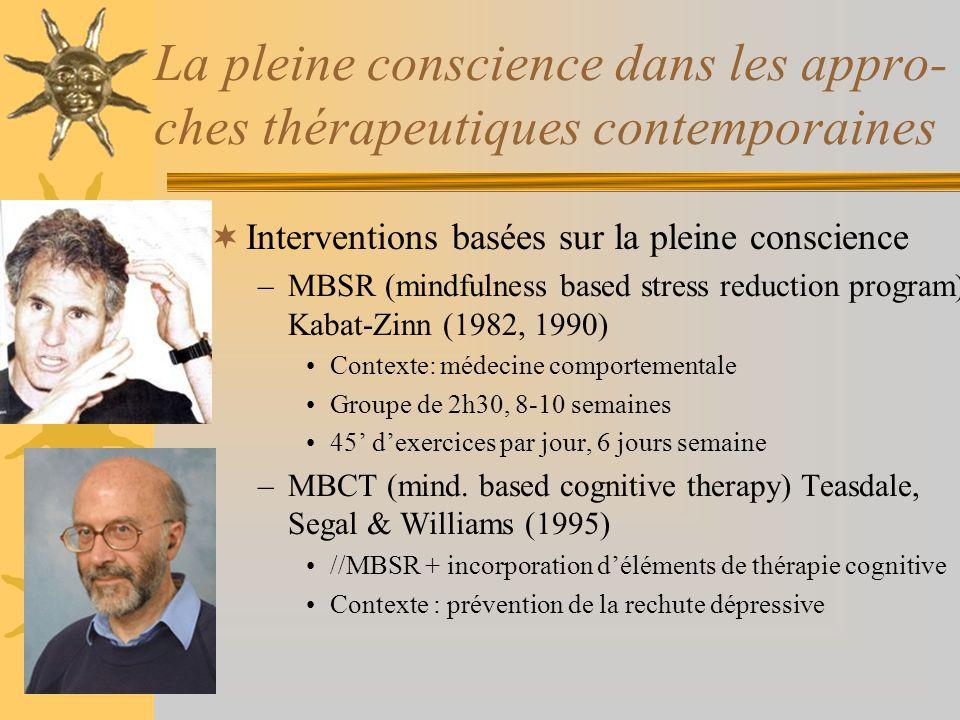 La pleine conscience dans les appro- ches thérapeutiques contemporaines Interventions basées sur la pleine conscience –MBSR (mindfulness based stress