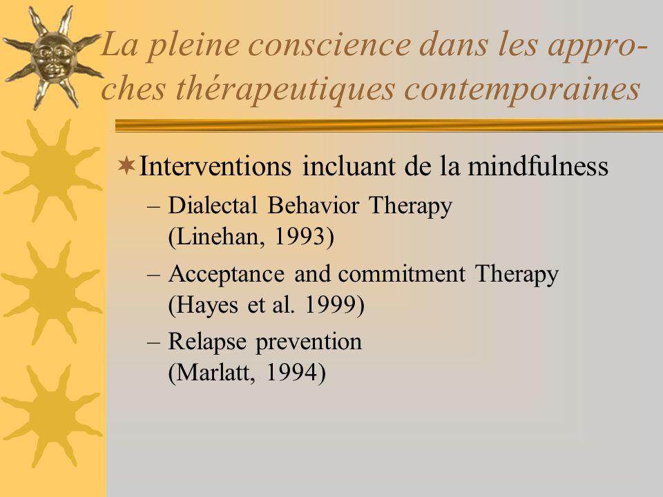 La pleine conscience dans les appro- ches thérapeutiques contemporaines Interventions incluant de la mindfulness –Dialectal Behavior Therapy (Linehan,