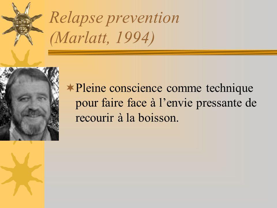 Relapse prevention (Marlatt, 1994) Pleine conscience comme technique pour faire face à lenvie pressante de recourir à la boisson.