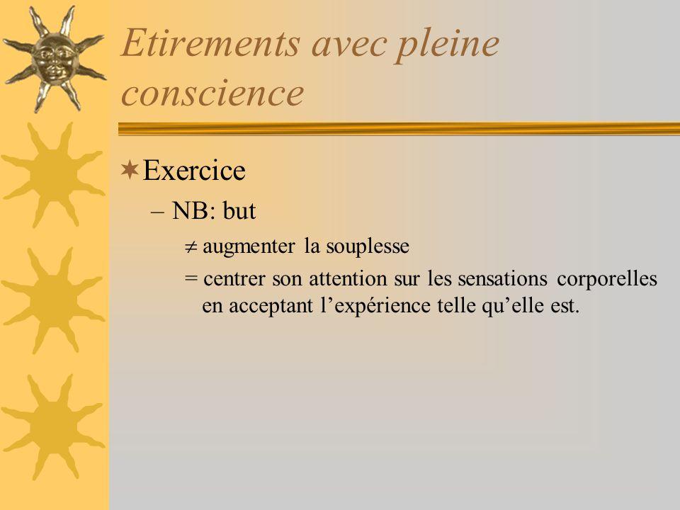 Etirements avec pleine conscience Exercice –NB: but augmenter la souplesse = centrer son attention sur les sensations corporelles en acceptant lexpéri