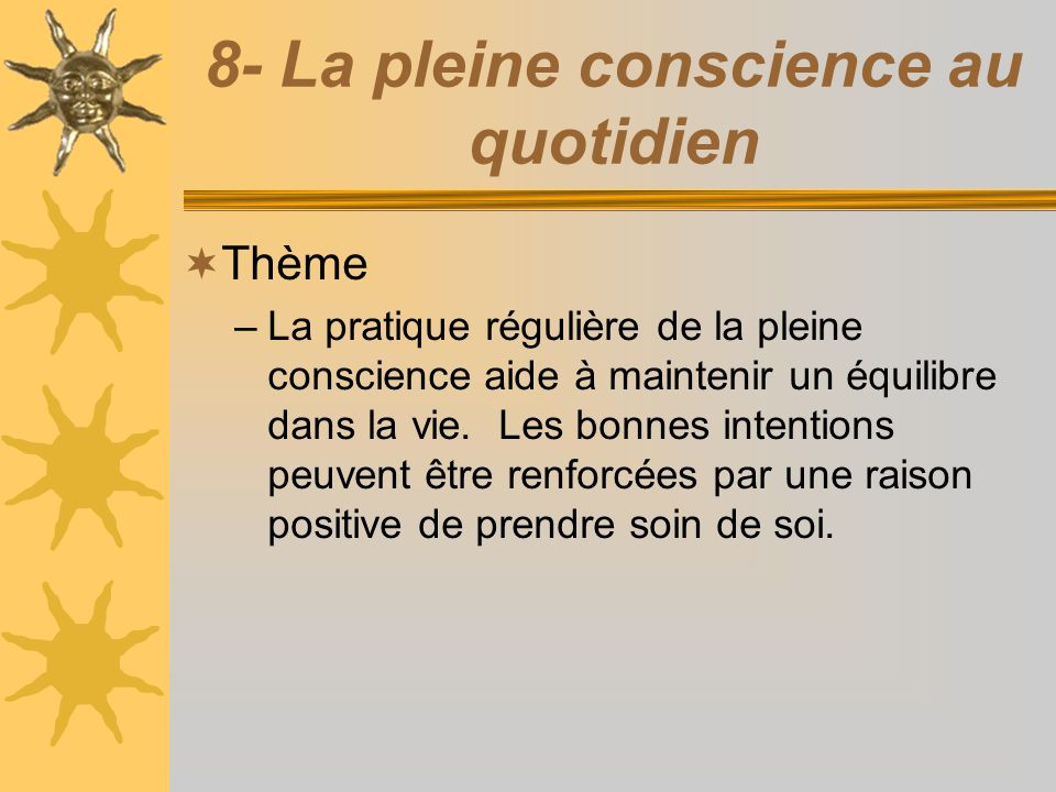 8- La pleine conscience au quotidien Thème –La pratique régulière de la pleine conscience aide à maintenir un équilibre dans la vie. Les bonnes intent