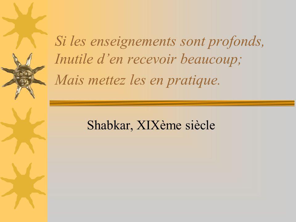 Si les enseignements sont profonds, Inutile den recevoir beaucoup; Mais mettez les en pratique. Shabkar, XIXème siècle
