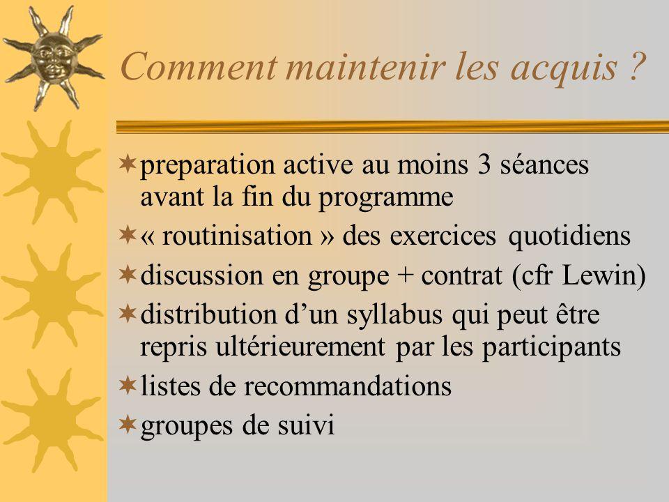 Comment maintenir les acquis ? preparation active au moins 3 séances avant la fin du programme « routinisation » des exercices quotidiens discussion e