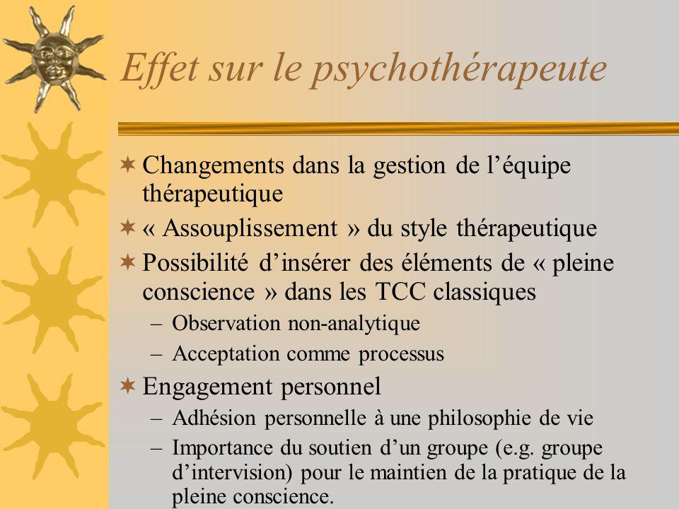 Effet sur le psychothérapeute Changements dans la gestion de léquipe thérapeutique « Assouplissement » du style thérapeutique Possibilité dinsérer des