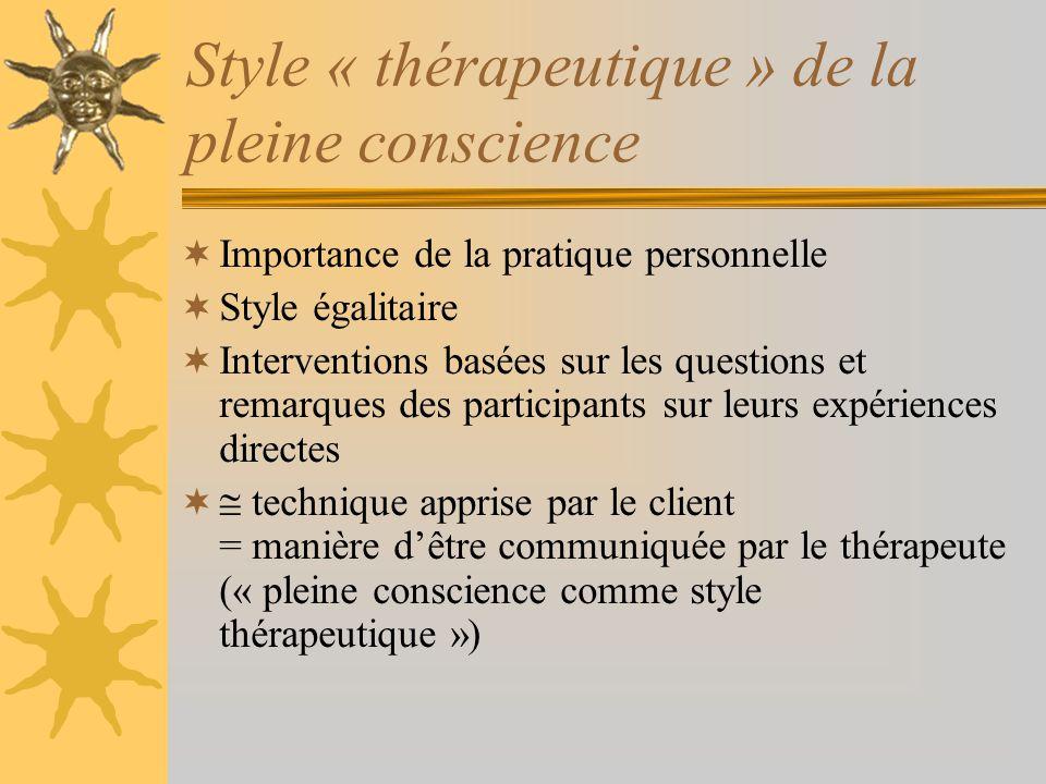 Style « thérapeutique » de la pleine conscience Importance de la pratique personnelle Style égalitaire Interventions basées sur les questions et remar