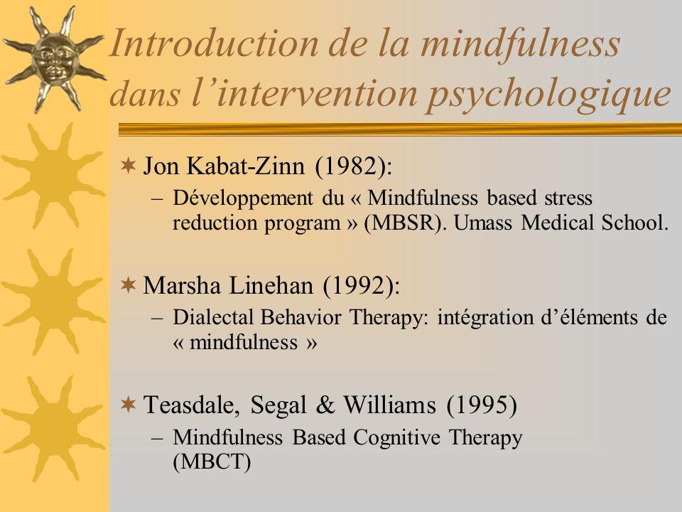 Introduction de la mindfulness dans lintervention psychologique Jon Kabat-Zinn (1982): –Développement du « Mindfulness based stress reduction program