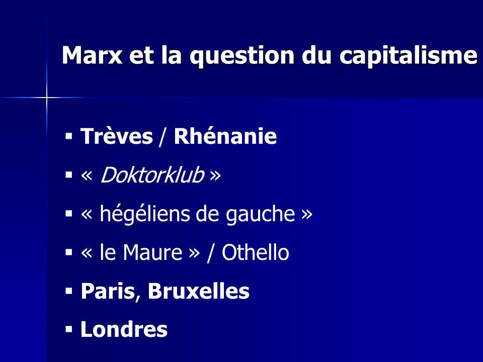 Trèves / Rhénanie « Doktorklub » « hégéliens de gauche » « le Maure » / Othello Paris, Bruxelles Londres Marx et la question du capitalisme