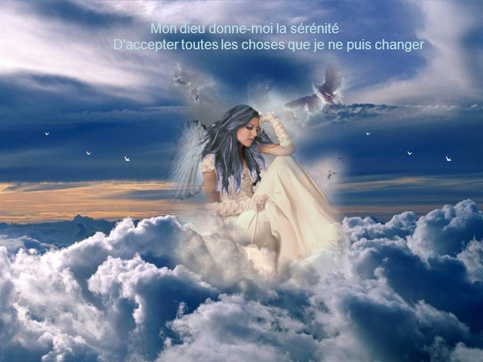 Mon dieu donne-moi la sérénité D accepter toutes les choses que je ne puis changer