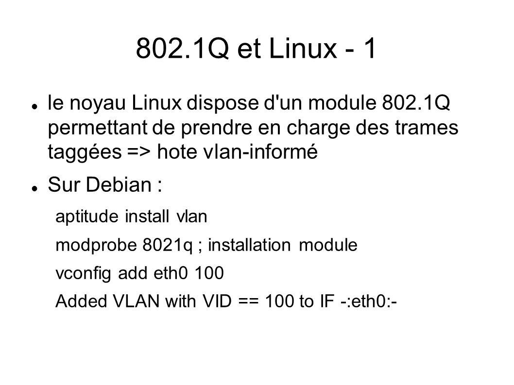 802.1Q et Linux - 1 le noyau Linux dispose d'un module 802.1Q permettant de prendre en charge des trames taggées => hote vlan-informé Sur Debian : apt