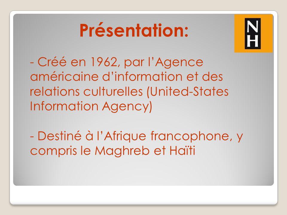 Présentation: - Créé en 1962, par lAgence américaine dinformation et des relations culturelles (United-States Information Agency) - Destiné à lAfrique francophone, y compris le Maghreb et Haïti