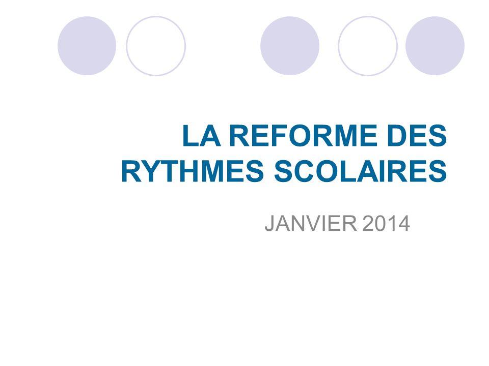 LA REFORME DES RYTHMES SCOLAIRES JANVIER 2014