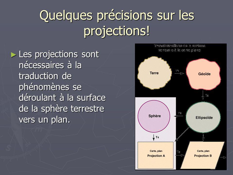 Quelques précisions sur les projections! Les projections sont nécessaires à la traduction de phénomènes se déroulant à la surface de la sphère terrest