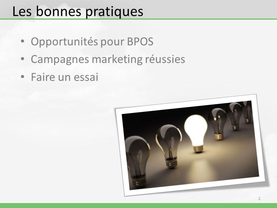 Les bonnes pratiques Opportunités pour BPOS Campagnes marketing réussies Faire un essai 2