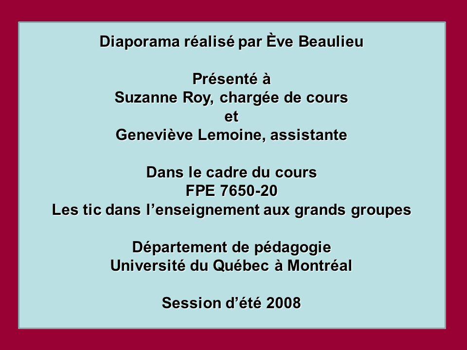 Diaporama réalisé par Ève Beaulieu Présenté à Suzanne Roy, chargée de cours et Geneviève Lemoine, assistante Dans le cadre du cours FPE 7650-20 Les ti