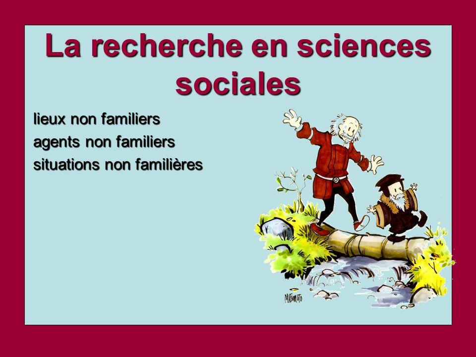La recherche en sciences sociales lieux non familiers lieux non familiers agents non familiers agents non familiers situations non familières situatio