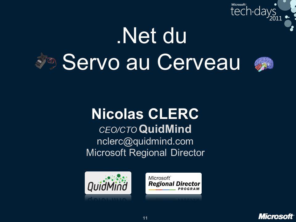 11.Net du Servo au Cerveau Nicolas CLERC CEO/CTO QuidMind nclerc@quidmind.com Microsoft Regional Director