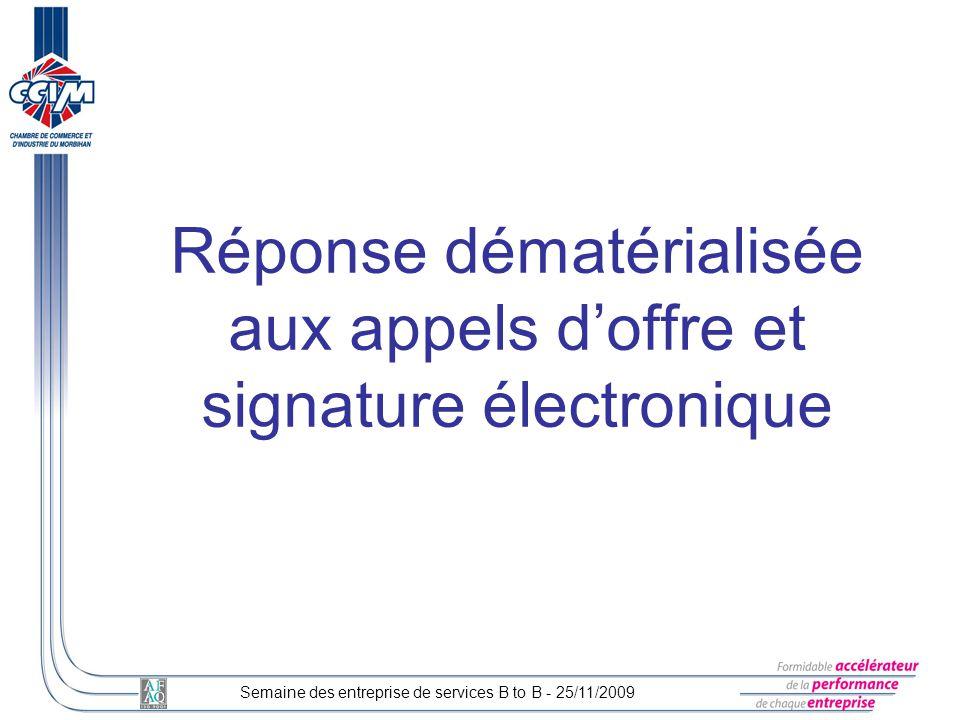 Réponse dématérialisée aux appels doffre et signature électronique Semaine des entreprise de services B to B - 25/11/2009