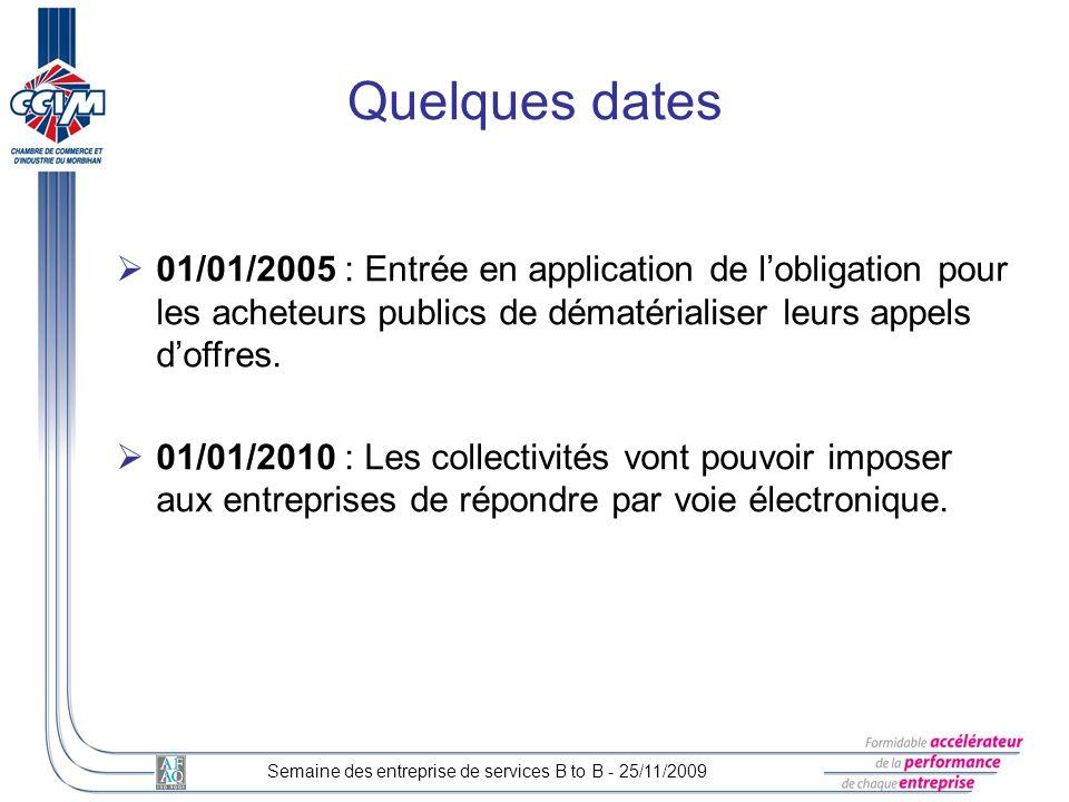 Semaine des entreprise de services B to B - 25/11/2009 01/01/2005 : Entrée en application de lobligation pour les acheteurs publics de dématérialiser