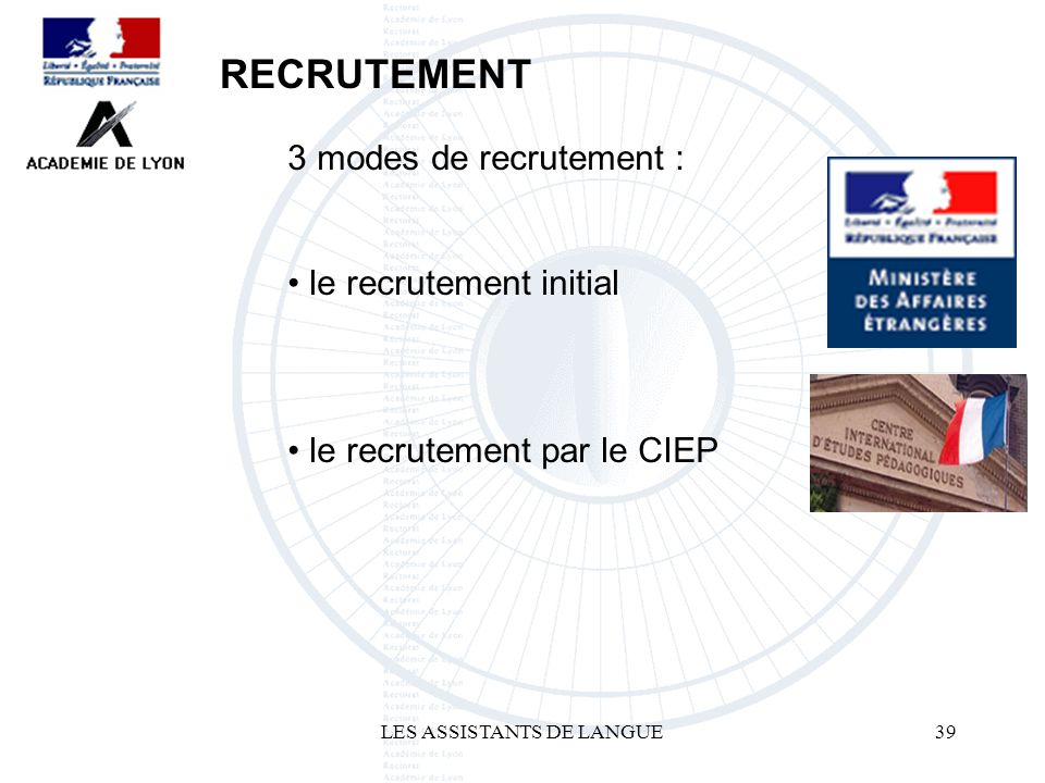 LES ASSISTANTS DE LANGUE39 3 modes de recrutement : le recrutement initial le recrutement par le CIEP RECRUTEMENT