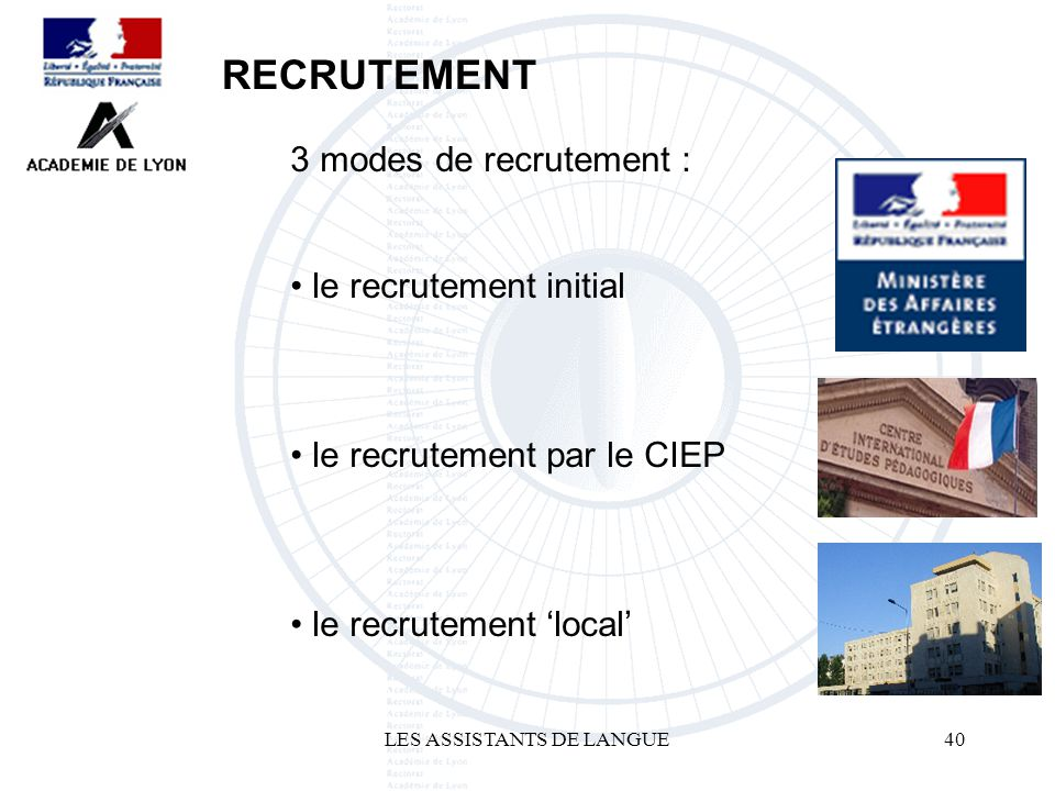 LES ASSISTANTS DE LANGUE40 3 modes de recrutement : le recrutement initial le recrutement par le CIEP le recrutement local RECRUTEMENT
