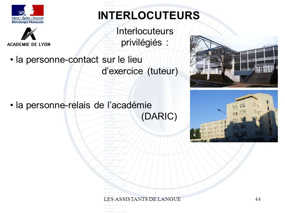 LES ASSISTANTS DE LANGUE44 la personne-contact sur le lieu dexercice (tuteur) la personne-relais de lacadémie (DARIC) INTERLOCUTEURS Interlocuteurs pr
