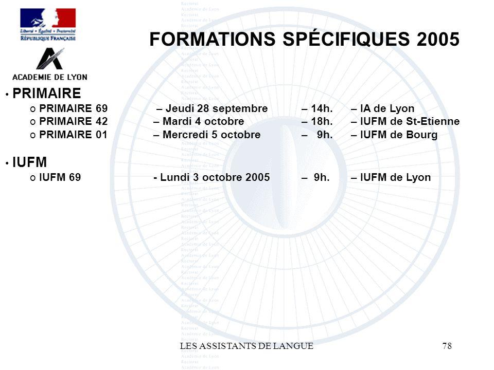 LES ASSISTANTS DE LANGUE78 FORMATIONS SPÉCIFIQUES 2005 PRIMAIRE o 69 – Jeudi 28 septembre – 14h. – IA de Lyon o PRIMAIRE 42 – Mardi 4 octobre – 18h. –